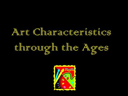Art Characteristics through the Ages