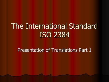 The International Standard ISO 2384 Presentation of Translations Part 1.