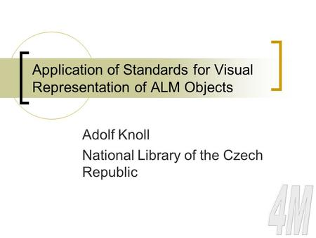 Application of Standards for Visual Representation of ALM Objects Adolf Knoll National Library of the Czech Republic.