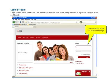 Login Screen: Login Screen is the first screen. We need to enter valid user name and password to login into colleges main dashboard. Enter valid user name.