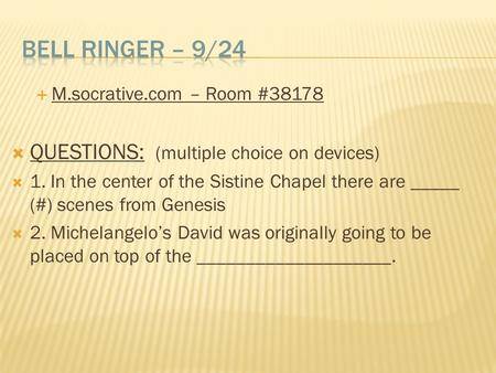  M.socrative.com – Room #38178  QUESTIONS: (multiple choice on devices)  1. In the center of the Sistine Chapel there are _____ (#) scenes from Genesis.
