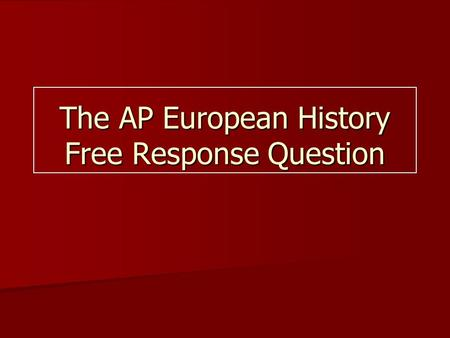 ap european history past essay questions And the advanced placement program ap european history document-based question rubric 188 ap european history long essay rubric 190 index to the curriculum framework 13b_8719_ap_eurohistory_cedindd 4 2/3/15 6:20 pm acknowledgments.