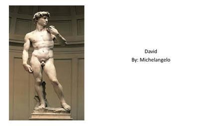 David By: Michelangelo. Background Info This sculpture was began and finished during the Renaissance Era.(1501-1504) This sculpture was paid for by the.