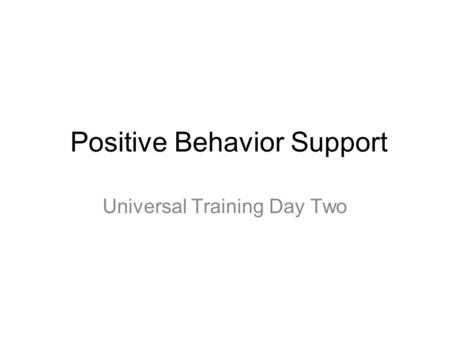 Positive Behavior Support Universal Training Day Two.