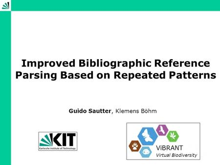 Improved Bibliographic Reference Parsing Based on Repeated Patterns Guido Sautter, Klemens Böhm ViBRANT Virtual Biodiversity.
