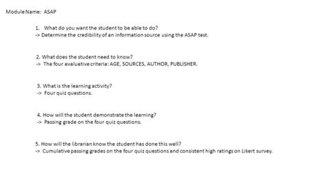Module Name: ASAP 1.What do you want the student to be able to do? -> Determine the credibility of an information source using the ASAP test. 2. What does.
