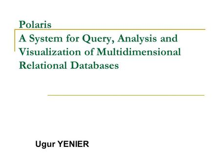 Polaris A System for Query, Analysis and Visualization of Multidimensional Relational Databases Ugur YENIER.
