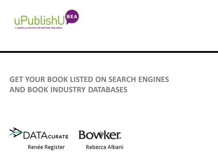 GET YOUR BOOK LISTED ON SEARCH ENGINES AND BOOK INDUSTRY DATABASES Renée RegisterRebecca Albani.