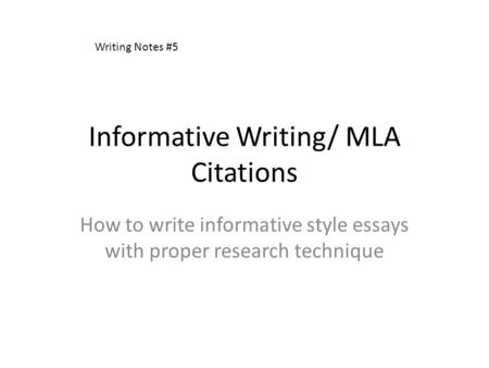 Informative Writing/ MLA Citations How to write informative style essays with proper research technique Writing Notes #5.