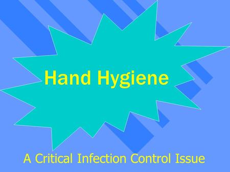 Handwashing Hand Hygiene A Critical Infection Control Issue.