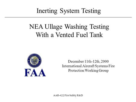 ________________________________________________________ Inerting System Testing AAR-422 Fire Safety R&D December 11th-12th, 2000 International Aircraft.