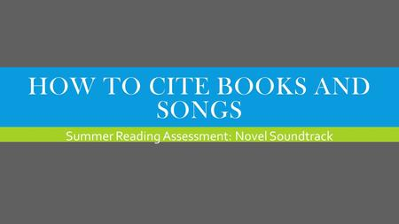 HOW TO CITE BOOKS AND SONGS Summer Reading Assessment: Novel Soundtrack.