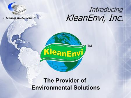 KleanEnvi, Inc. The Provider of Environmental Solutions Introducing A Team of BioGenesis™