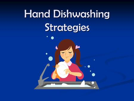 Hand Dishwashing Strategies. Using efficient dishwashing strategies will yield cleaner dishes in a shorter amount of time.