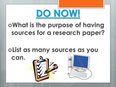 DO NOW! What is the purpose of having sources for a research paper?