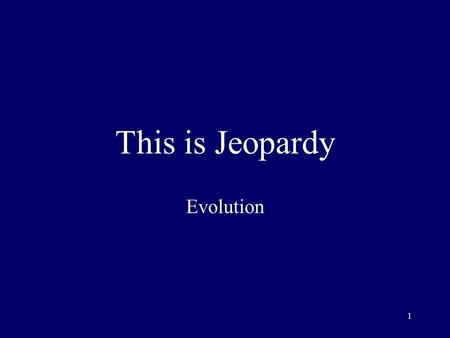 1 This is Jeopardy Evolution 2 Category No. 1 Category No. 2 Category No. 3 Category No. 4 Category No. 5 100 200 300 400 500 Final Jeopardy.