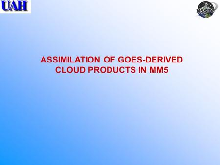 ASSIMILATION OF GOES-DERIVED CLOUD PRODUCTS IN MM5.