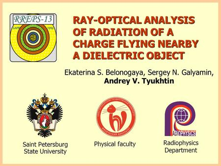 RAY-OPTICAL ANALYSIS OF RADIATION OF A CHARGE FLYING NEARBY A DIELECTRIC OBJECT Ekaterina S. Belonogaya, Sergey N. Galyamin, Andrey V. Tyukhtin Saint Petersburg.
