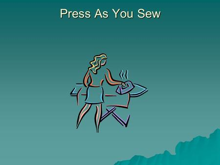 Press As You Sew.  What is the difference between pressing and ironing?