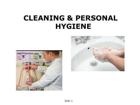 Slide 1 CLEANING & PERSONAL HYGIENE. Slide 2 AIMS OF THE TRAINING GUIDE The aim of this training guide is to provide you with:- A general overview of.