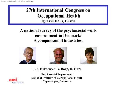 A national survey of the psychosocial work environment in Denmark: A comparison of industries. T. S. Kristensen, V. Borg, H. Burr Psychosocial Department.