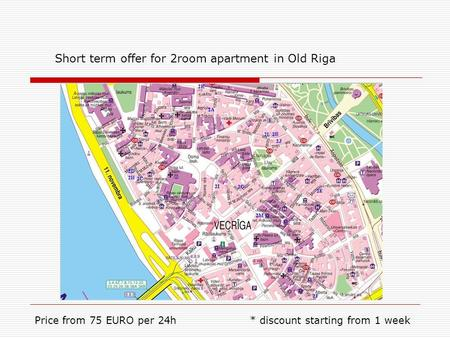 Short term offer for 2room apartment in Old Riga Price from 75 EURO per 24h * discount starting from 1 week.
