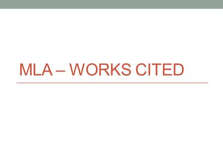 MLA – WORKS CITED. Basic Rules Separate page Double space Indenting Page numbers Medium of publication To URL or not to URL???