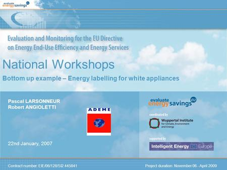 Contract number: EIE/06/128/SI2.445841 Project duration: November 06 - April 2009 National Workshops Bottom up example – Energy labelling for white appliances.