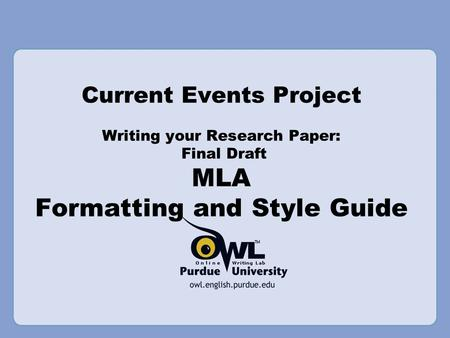 Current Events Project Writing your Research Paper: Final Draft MLA Formatting and Style Guide.