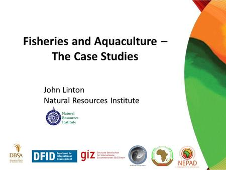 John Linton Natural Resources Institute Fisheries and Aquaculture – The Case Studies.