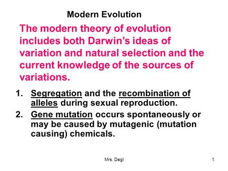Mrs. Degl1 The modern theory of evolution includes both Darwin's ideas of variation and natural selection and the current knowledge of the sources of variations.