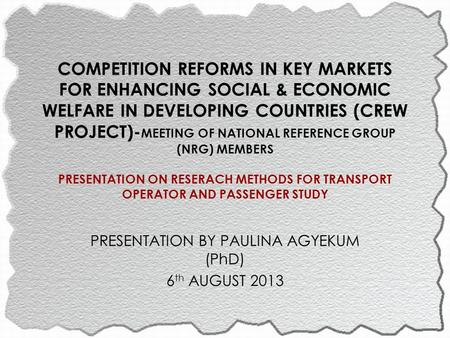 COMPETITION REFORMS IN KEY MARKETS FOR ENHANCING SOCIAL & ECONOMIC WELFARE IN DEVELOPING COUNTRIES (CREW PROJECT)- MEETING OF NATIONAL REFERENCE GROUP.
