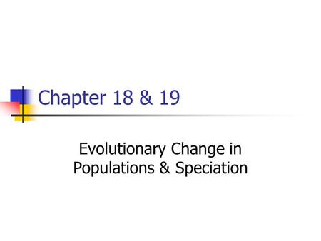Evolutionary Change in Populations & Speciation