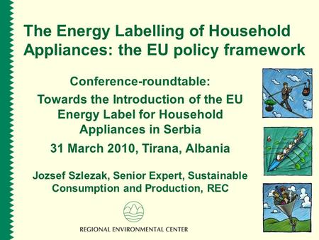 The Energy Labelling of Household Appliances: the EU policy framework Conference-roundtable: Towards the Introduction of the EU Energy Label for Household.