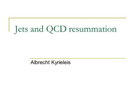Jets and QCD resummation Albrecht Kyrieleis. BFKL at NLO Gaps between Jets.