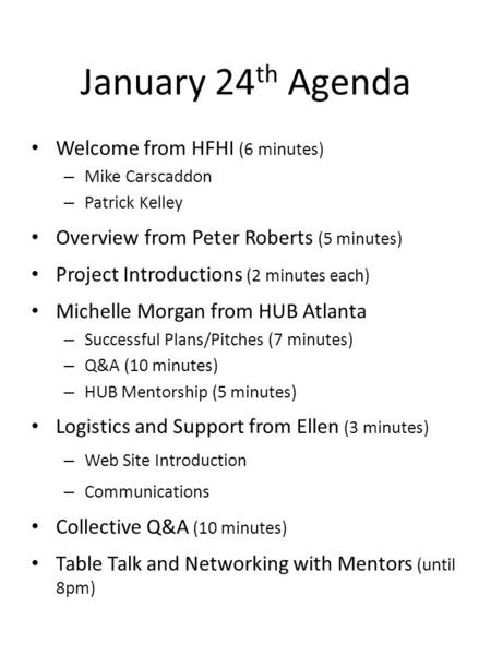 January 24 th Agenda Welcome from HFHI (6 minutes) – Mike Carscaddon – Patrick Kelley Overview from Peter Roberts (5 minutes) Project Introductions (2.