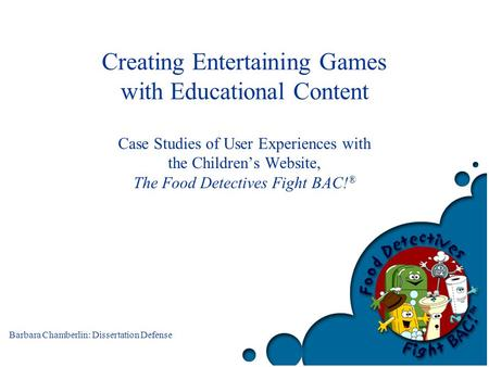 Barbara Chamberlin: Dissertation Defense Creating Entertaining Games with Educational Content Case Studies of User Experiences with the Children's Website,