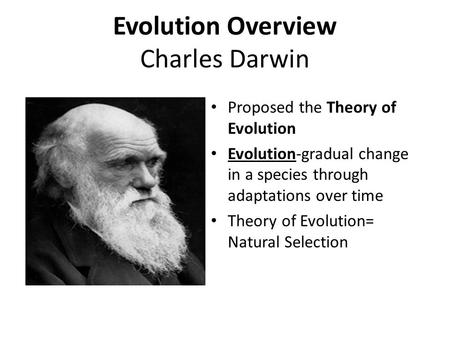 Evolution Overview Charles Darwin Proposed the Theory of Evolution Evolution-gradual change in a species through adaptations over time Theory of Evolution=