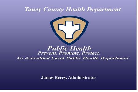 TANEY COUNTY HEALTH DEPARTMENT AUGUST 2009 Situation Update: H1N1 Influenza A.