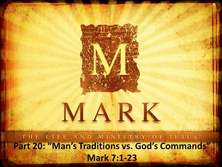 "Part 20: ""Man's Traditions vs. God's Commands"" Mark 7:1-23."