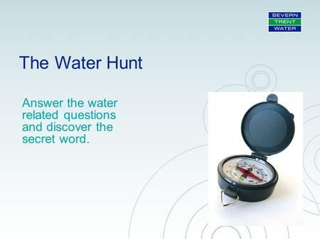 The Water Hunt Answer the water related questions and discover the secret word.