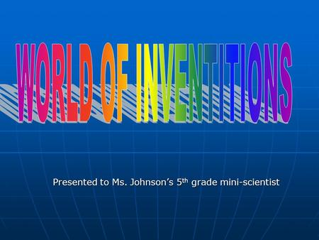 Presented to Ms. Johnson's 5th grade mini-scientist