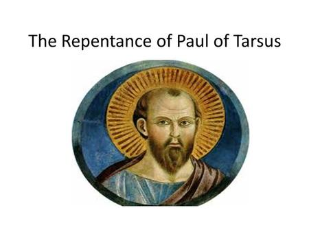 The Repentance of Paul of Tarsus. Saul was a Jew who lived in a city called Tarsus. He has two names Saul and Paul. His parents sent him to Jerusalem.