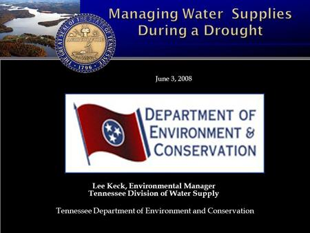 June 3, 2008 Lee Keck, Environmental Manager Tennessee Division of Water Supply Tennessee Department of Environment and Conservation.