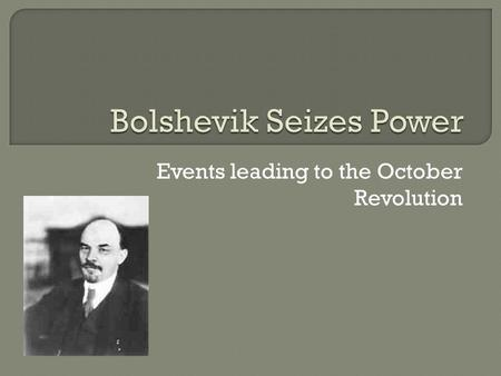 Events leading to the October Revolution.  Land - Peasants demand land  Hunger - The workers in the cities were demanding food  The war - fight on.