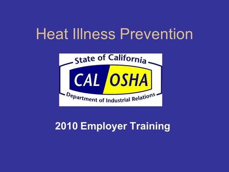 Heat Illness Prevention 2010 Employer Training. Training Goals Increase awareness and commitment to safety and health at the work site. Review heat illness.