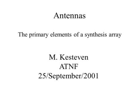 Antennas The primary elements of a synthesis array M. Kesteven ATNF 25/September/2001.