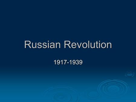 Russian Revolution 1917-1939. Causes for March 1917 Revolution  Czars had reformed too little  Peasants extremely poor  Revolutionaries hatched radical.