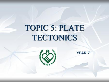 TOPIC 5: PLATE TECTONICS