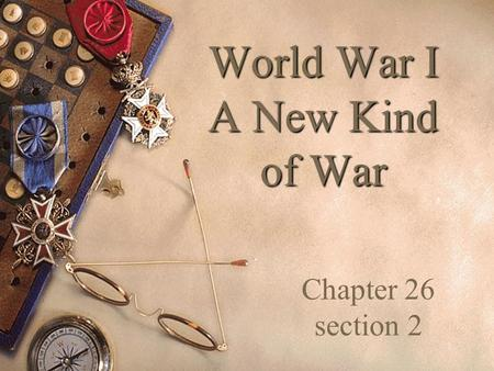 World War I A New Kind of War Chapter 26 section 2 1.